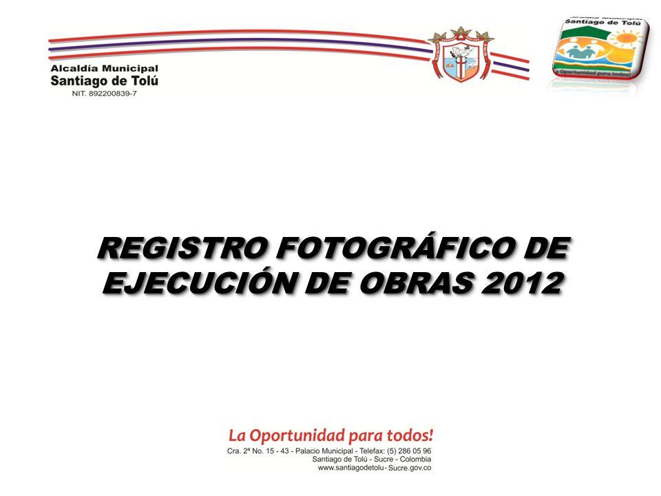 REGISTRO FOTOGRÁFICO DE EJECUCIÓN DE OBRAS 2012