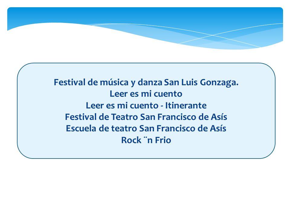 Festival de música y danza San Luis Gonzaga. Leer es mi cuento Leer es mi cuento - Itinerante Festival de Teatro San Francisco de Asís Escuela de teat