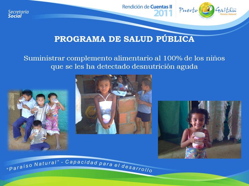 PROGRAMA DE SALUD PÚBLICA Suministrar complemento alimentario al 100% de los niños que se les ha detectado desnutrición aguda