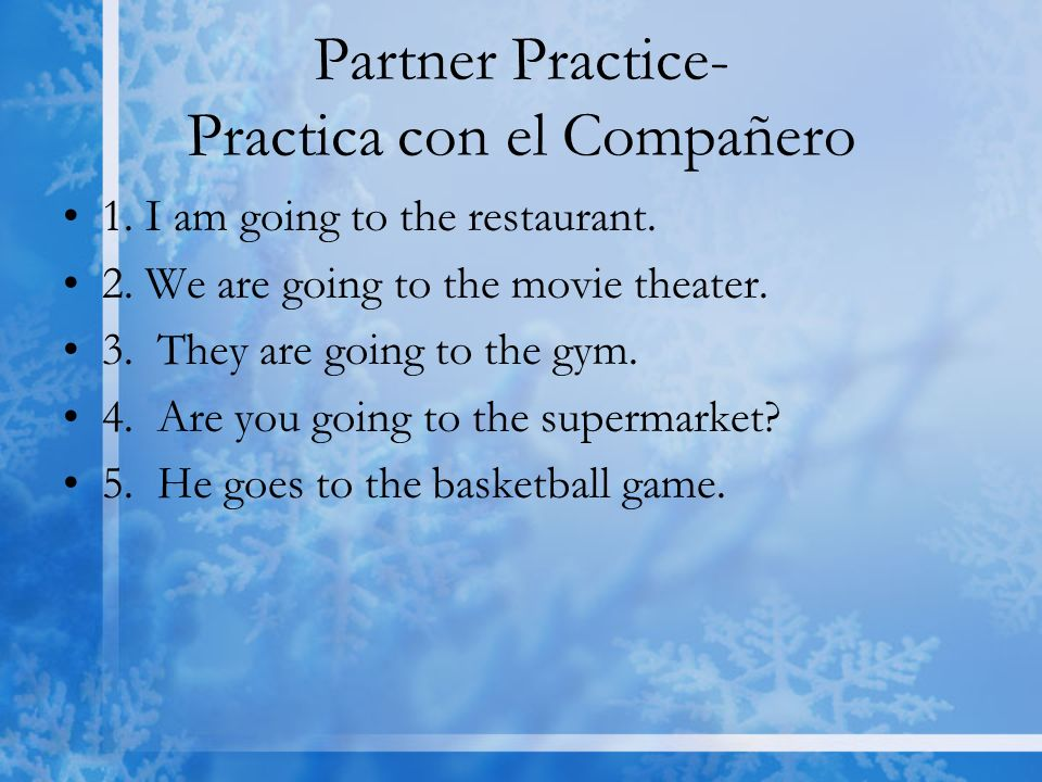 Partner Practice- Practica con el Compañero 1. I am going to the restaurant.