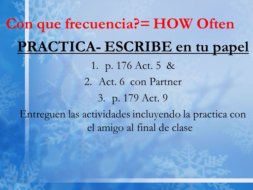 Con que frecuencia = HOW Often PRACTICA- ESCRIBE en tu papel 1.p.