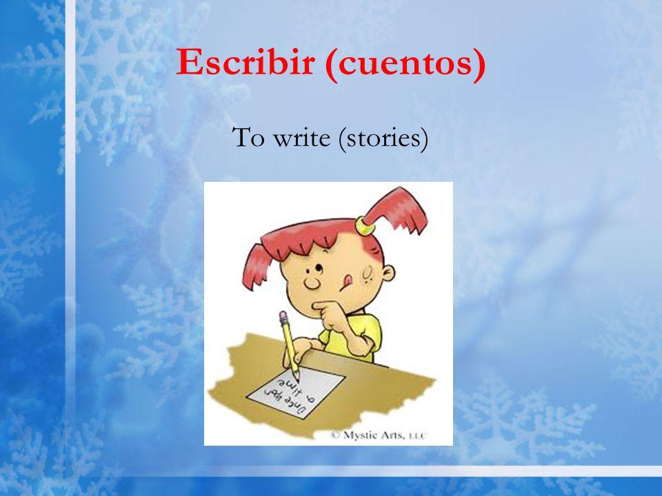 Escribir (cuentos) To write (stories)