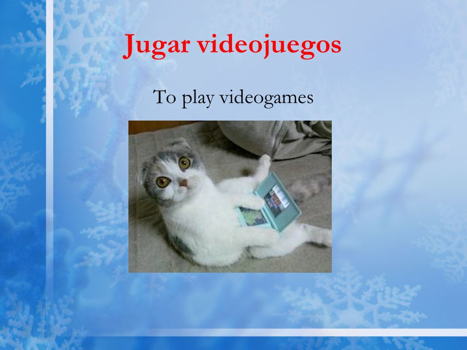 Jugar videojuegos To play videogames