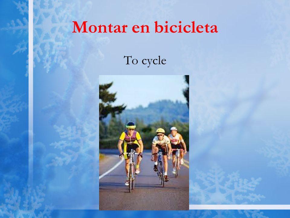 Montar en bicicleta To cycle
