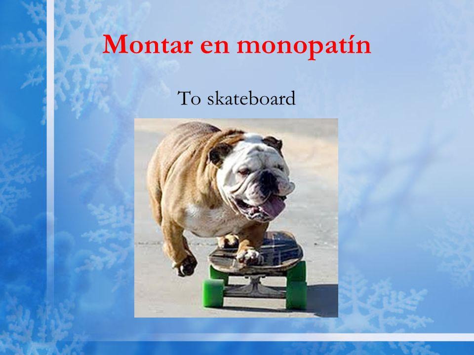 Montar en monopatín To skateboard