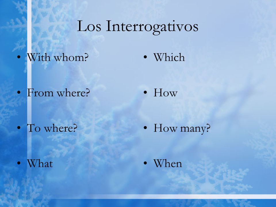 Los Interrogativos With whom From where To where What Which How How many When
