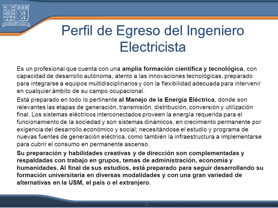 -5- Perfil de Egreso del Ingeniero Electricista Es un profesional que cuenta con una amplia formación científica y tecnológica, con capacidad de desar