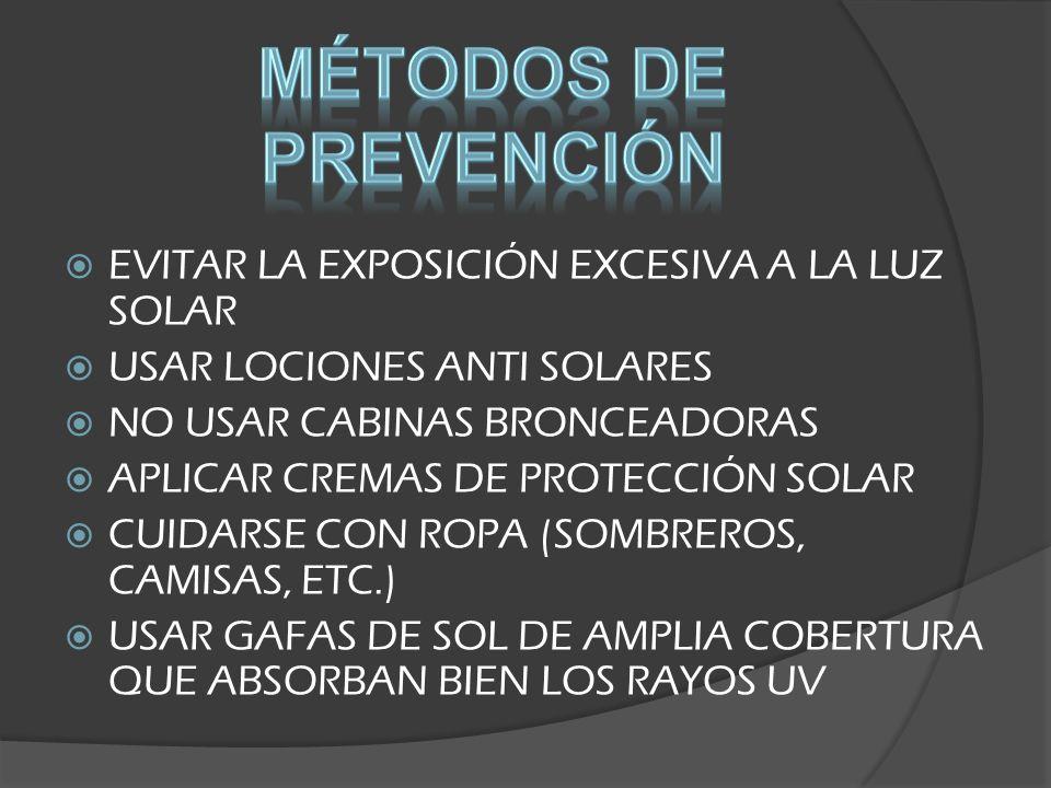 EVITAR LA EXPOSICIÓN EXCESIVA A LA LUZ SOLAR USAR LOCIONES ANTI SOLARES NO USAR CABINAS BRONCEADORAS APLICAR CREMAS DE PROTECCIÓN SOLAR CUIDARSE CON ROPA (SOMBREROS, CAMISAS, ETC.) USAR GAFAS DE SOL DE AMPLIA COBERTURA QUE ABSORBAN BIEN LOS RAYOS UV