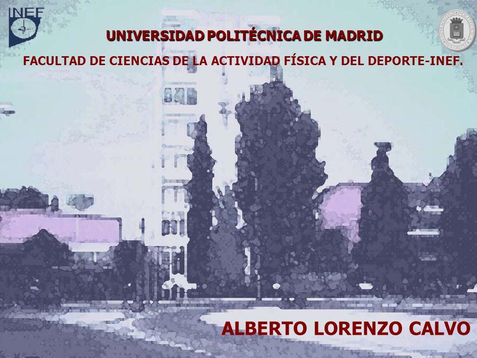 Alberto Lorenzo Calvo Madrid, 2007. UNIVERSIDAD POLITÉCNICA DE MADRID FACULTAD DE CIENCIAS DE LA ACTIVIDAD FÍSICA Y DEL DEPORTE-INEF. ALBERTO LORENZO