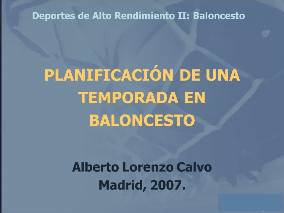 Alberto Lorenzo Calvo Madrid, 2007. PLANIFICACIÓN DE UNA TEMPORADA EN BALONCESTO Alberto Lorenzo Calvo Madrid, 2007. Deportes de Alto Rendimiento II: