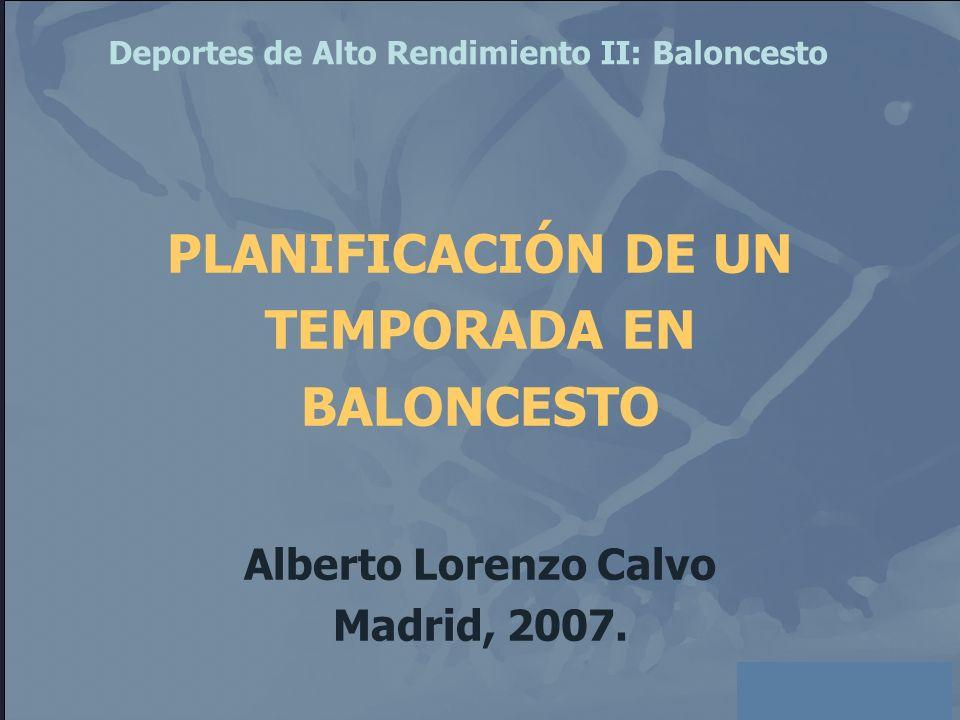 Alberto Lorenzo Calvo Madrid, 2007. PLANIFICACIÓN DE UN TEMPORADA EN BALONCESTO Alberto Lorenzo Calvo Madrid, 2007. Deportes de Alto Rendimiento II: B