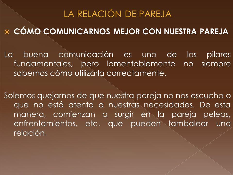 CÓMO COMUNICARNOS MEJOR CON NUESTRA PAREJA La buena comunicación es uno de los pilares fundamentales, pero lamentablemente no siempre sabemos cómo uti