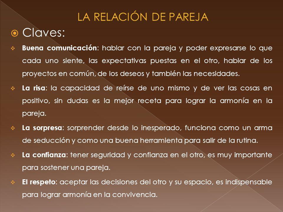 Claves: Buena comunicación : hablar con la pareja y poder expresarse lo que cada uno siente, las expectativas puestas en el otro, hablar de los proyec