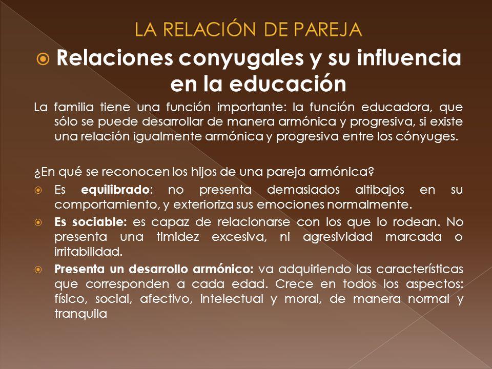 Relaciones conyugales y su influencia en la educación La familia tiene una función importante: la función educadora, que sólo se puede desarrollar de
