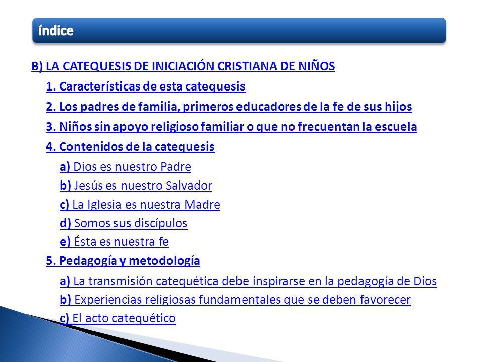 B) LA CATEQUESIS DE INICIACIÓN CRISTIANA DE NIÑOS 1. Características de esta catequesis 2. Los padres de familia, primeros educadores de la fe de sus