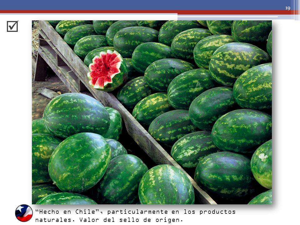 19 Hecho en Chile, particularmente en los productos naturales. Valor del sello de origen.
