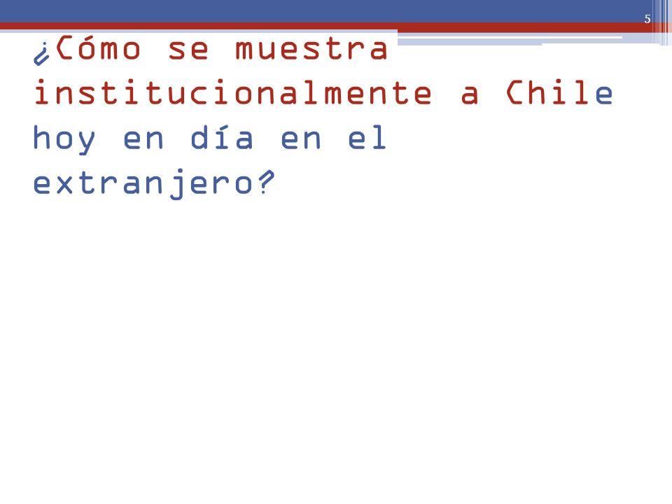 5 ¿Cómo se muestra institucionalmente a Chile hoy en día en el extranjero?