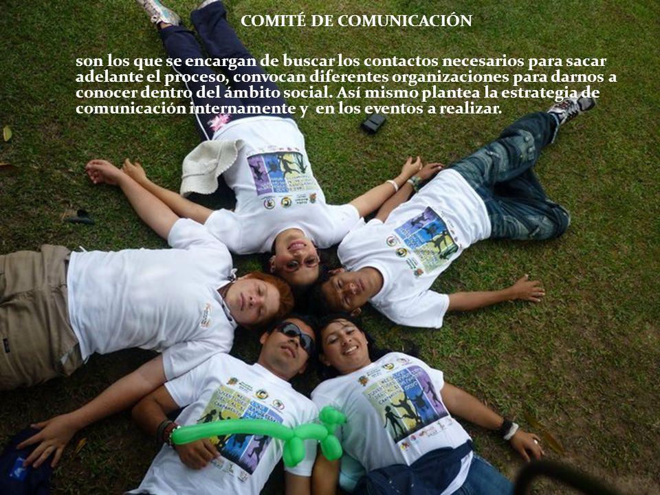 COMITÉ DE COMUNICACIÓN son los que se encargan de buscar los contactos necesarios para sacar adelante el proceso, convocan diferentes organizaciones para darnos a conocer dentro del ámbito social.