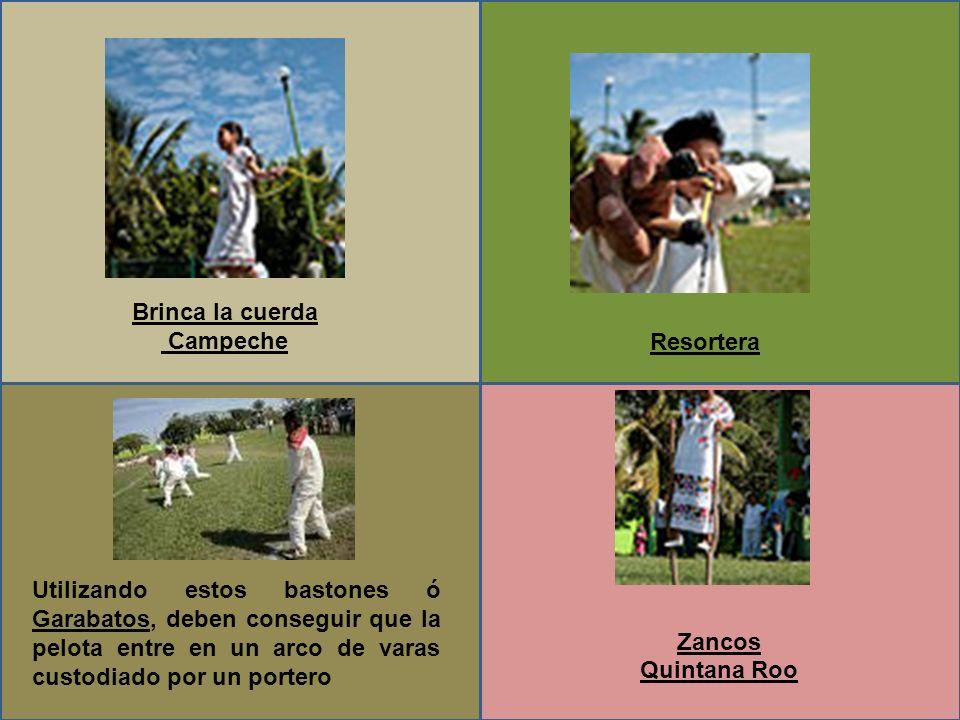 Brinca la cuerda Campeche Resortera Zancos Quintana Roo Utilizando estos bastones ó Garabatos, deben conseguir que la pelota entre en un arco de varas custodiado por un portero