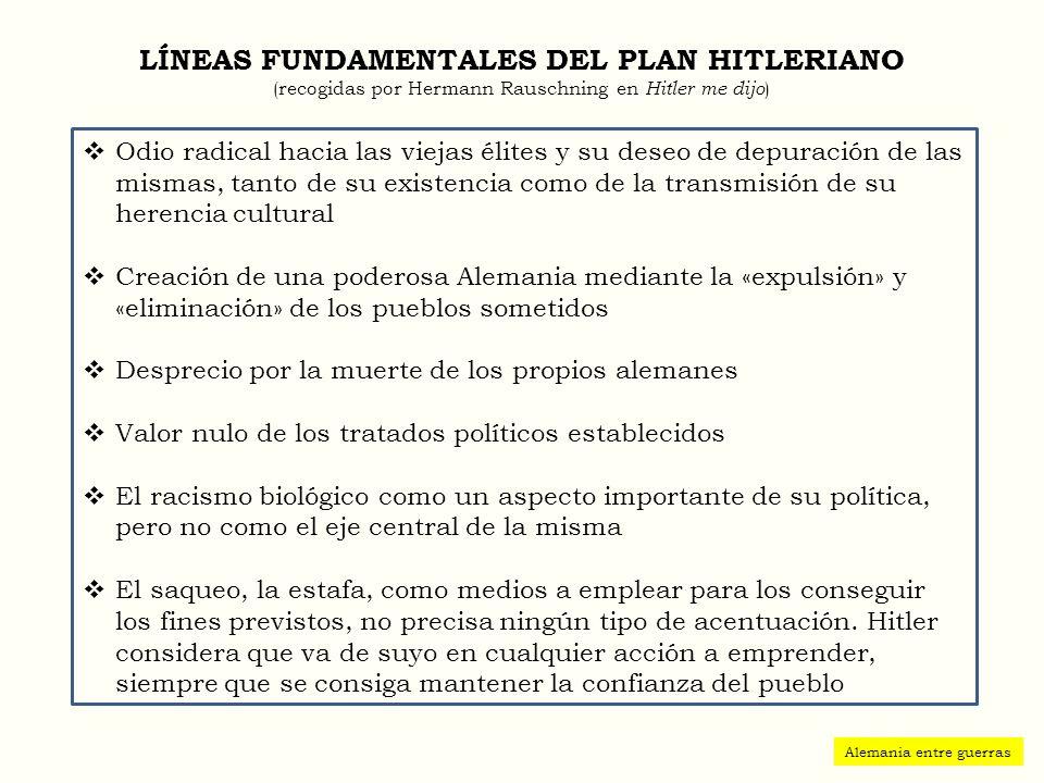 LÍNEAS FUNDAMENTALES DEL PLAN HITLERIANO (recogidas por Hermann Rauschning en Hitler me dijo ) Odio radical hacia las viejas élites y su deseo de depu