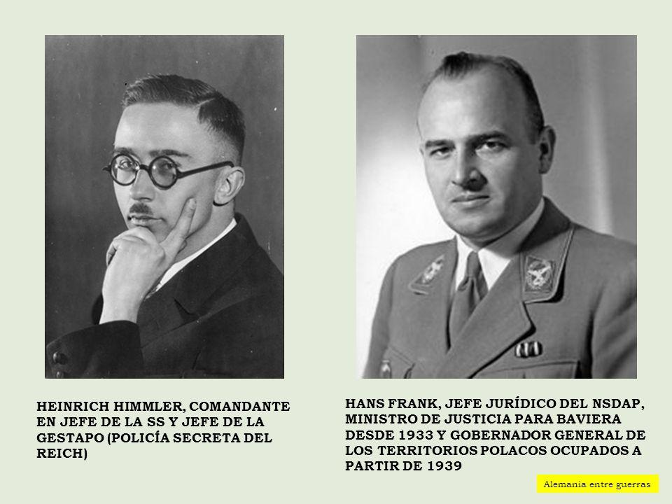 HEINRICH HIMMLER, COMANDANTE EN JEFE DE LA SS Y JEFE DE LA GESTAPO (POLICÍA SECRETA DEL REICH) HANS FRANK, JEFE JURÍDICO DEL NSDAP, MINISTRO DE JUSTIC