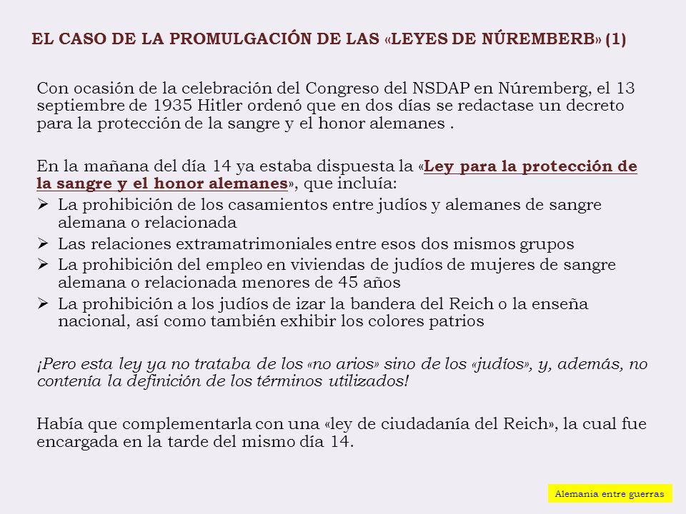 EL CASO DE LA PROMULGACIÓN DE LAS «LEYES DE NÚREMBERB» (1) Con ocasión de la celebración del Congreso del NSDAP en Núremberg, el 13 septiembre de 1935