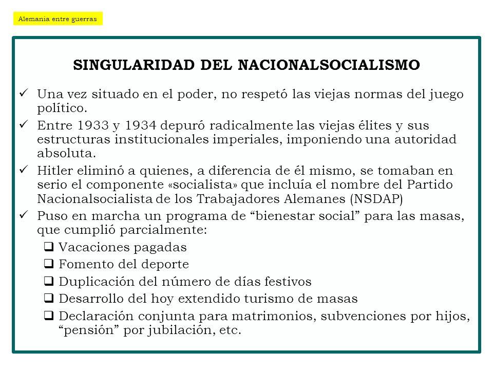 SINGULARIDAD DEL NACIONALSOCIALISMO Una vez situado en el poder, no respetó las viejas normas del juego político. Entre 1933 y 1934 depuró radicalment