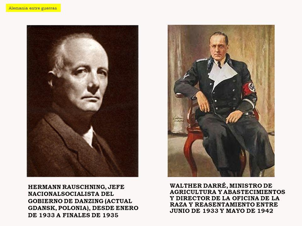HERMANN RAUSCHNING, JEFE NACIONALSOCIALISTA DEL GOBIERNO DE DANZING (ACTUAL GDANSK, POLONIA), DESDE ENERO DE 1933 A FINALES DE 1935 WALTHER DARRÉ, MIN