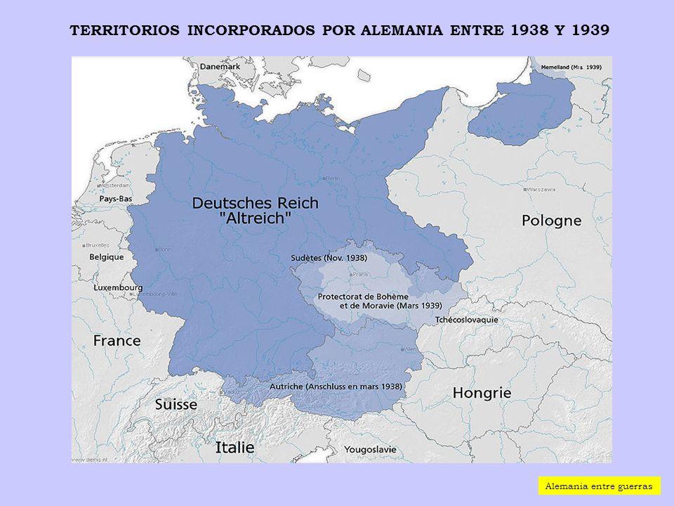 TERRITORIOS INCORPORADOS POR ALEMANIA ENTRE 1938 Y 1939 Alemania entre guerras
