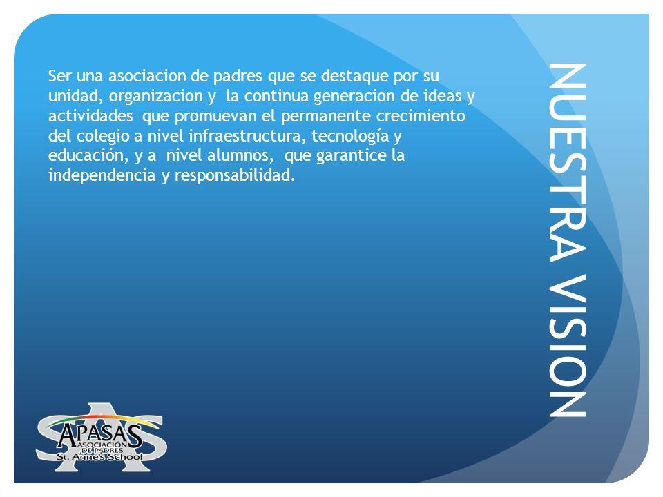 NUESTRA VISION Ser una asociacion de padres que se destaque por su unidad, organizacion y la continua generacion de ideas y actividades que promuevan