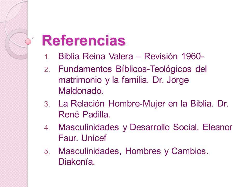 Referencias 1. Biblia Reina Valera – Revisión 1960- 2. Fundamentos Bíblicos-Teológicos del matrimonio y la familia. Dr. Jorge Maldonado. 3. La Relació