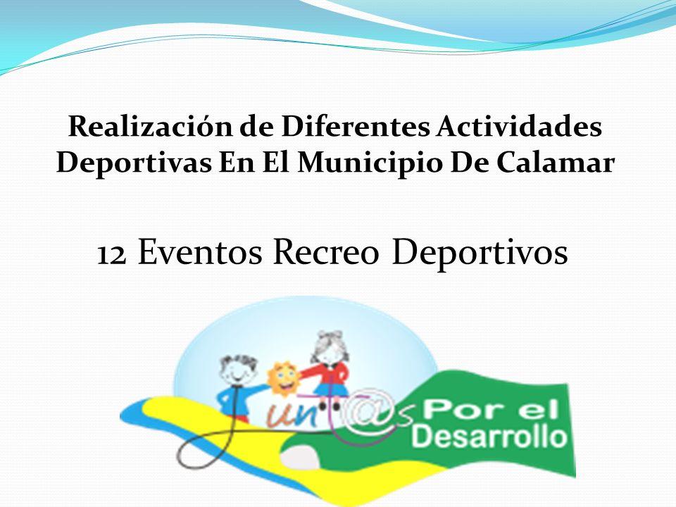 Realización de Diferentes Actividades Deportivas En El Municipio De Calamar 12 Eventos Recreo Deportivos