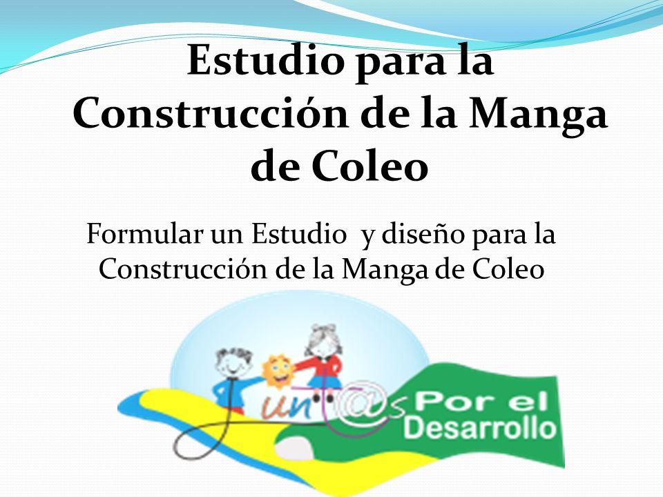 Estudio para la Construcción de la Manga de Coleo Formular un Estudio y diseño para la Construcción de la Manga de Coleo