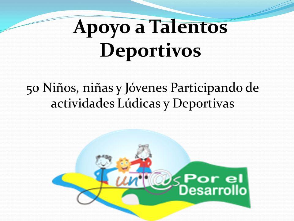 Apoyo a Talentos Deportivos 50 Niños, niñas y Jóvenes Participando de actividades Lúdicas y Deportivas