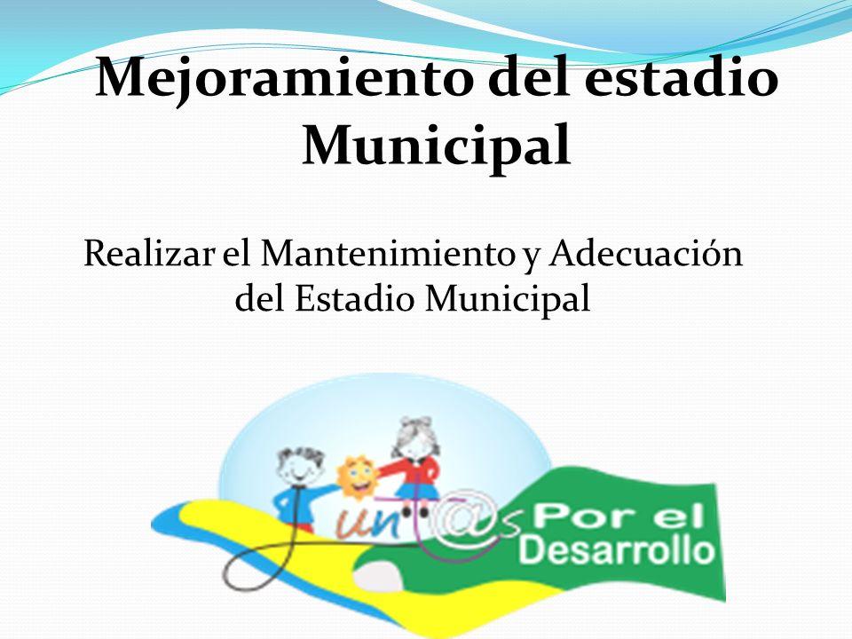 Mejoramiento del estadio Municipal Realizar el Mantenimiento y Adecuación del Estadio Municipal
