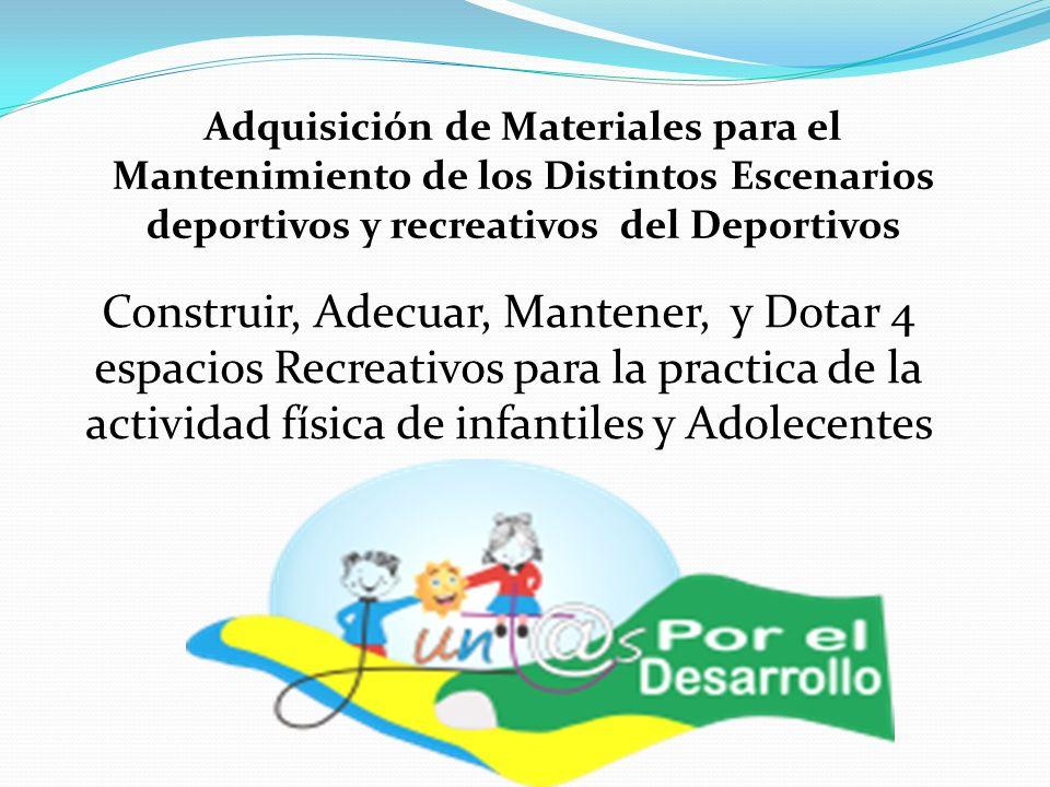 Adquisición de Materiales para el Mantenimiento de los Distintos Escenarios deportivos y recreativos del Deportivos Construir, Adecuar, Mantener, y Dotar 4 espacios Recreativos para la practica de la actividad física de infantiles y Adolecentes