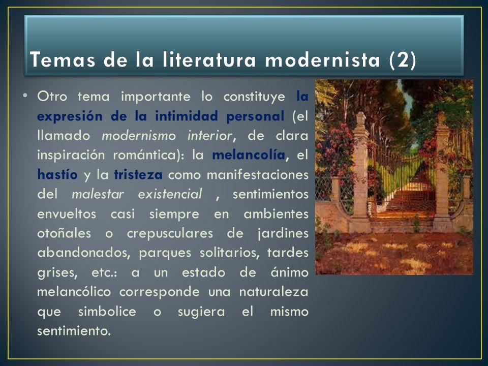 Otro tema importante lo constituye la expresión de la intimidad personal (el llamado modernismo interior, de clara inspiración romántica): la melancol