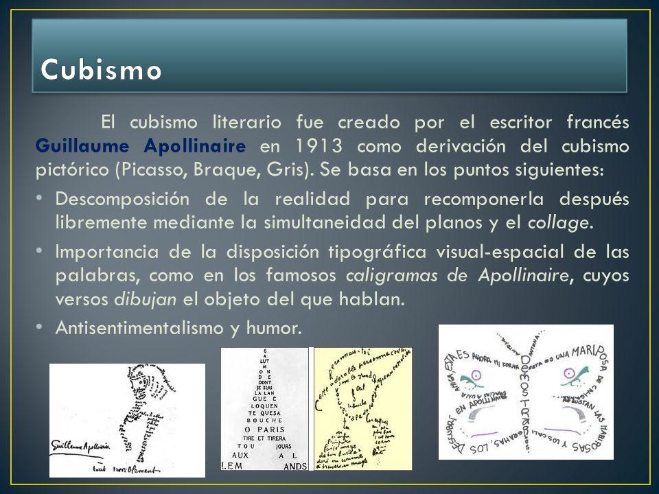 El cubismo literario fue creado por el escritor francés Guillaume Apollinaire en 1913 como derivación del cubismo pictórico (Picasso, Braque, Gris). S