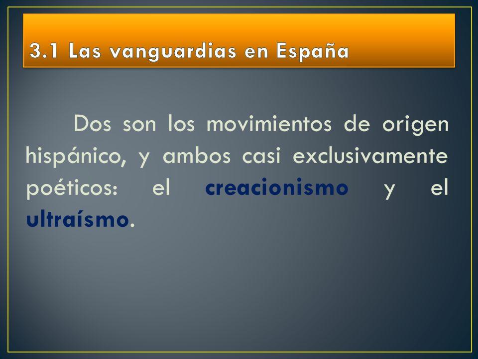 Dos son los movimientos de origen hispánico, y ambos casi exclusivamente poéticos: el creacionismo y el ultraísmo.