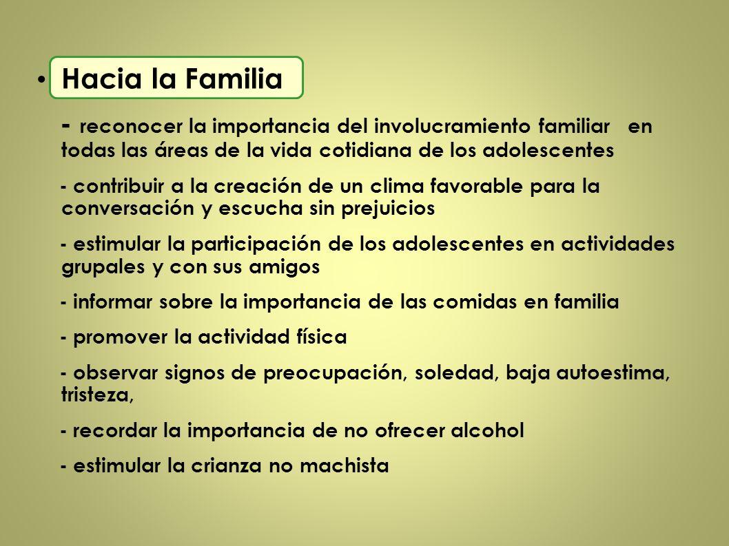 Hacia la Familia - reconocer la importancia del involucramiento familiar en todas las áreas de la vida cotidiana de los adolescentes - contribuir a la