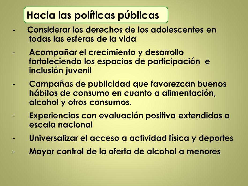Hacia las políticas públicas - Considerar los derechos de los adolescentes en todas las esferas de la vida - Acompañar el crecimiento y desarrollo for