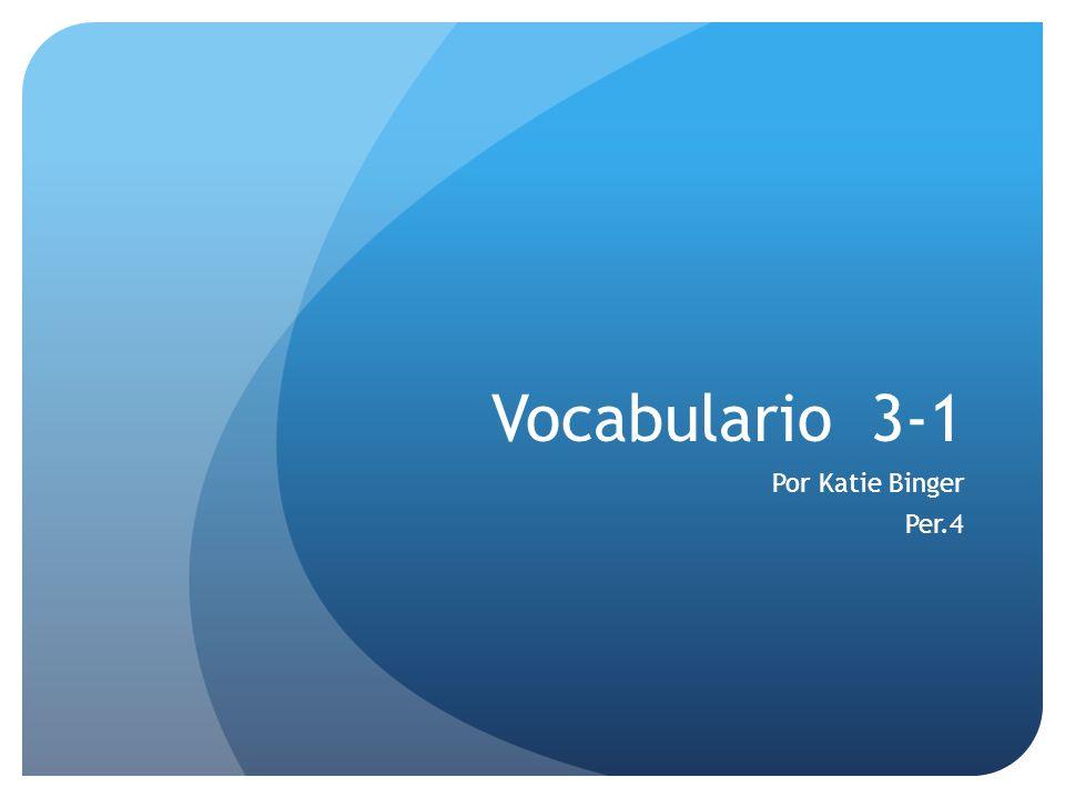 Vocabulario 3-1 Por Katie Binger Per.4