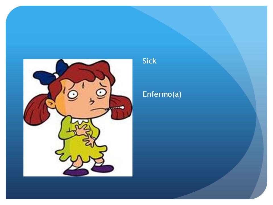 Sick Enfermo(a)