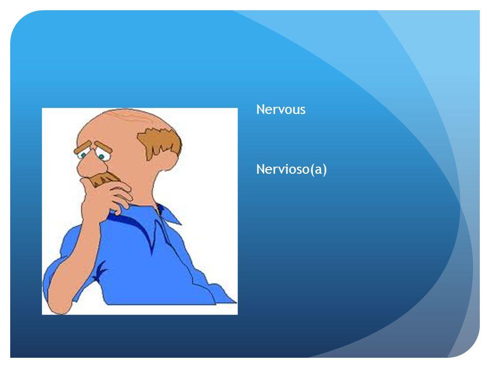 Nervous Nervioso(a)
