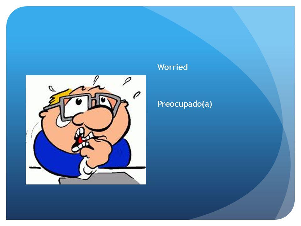 Worried Preocupado(a)