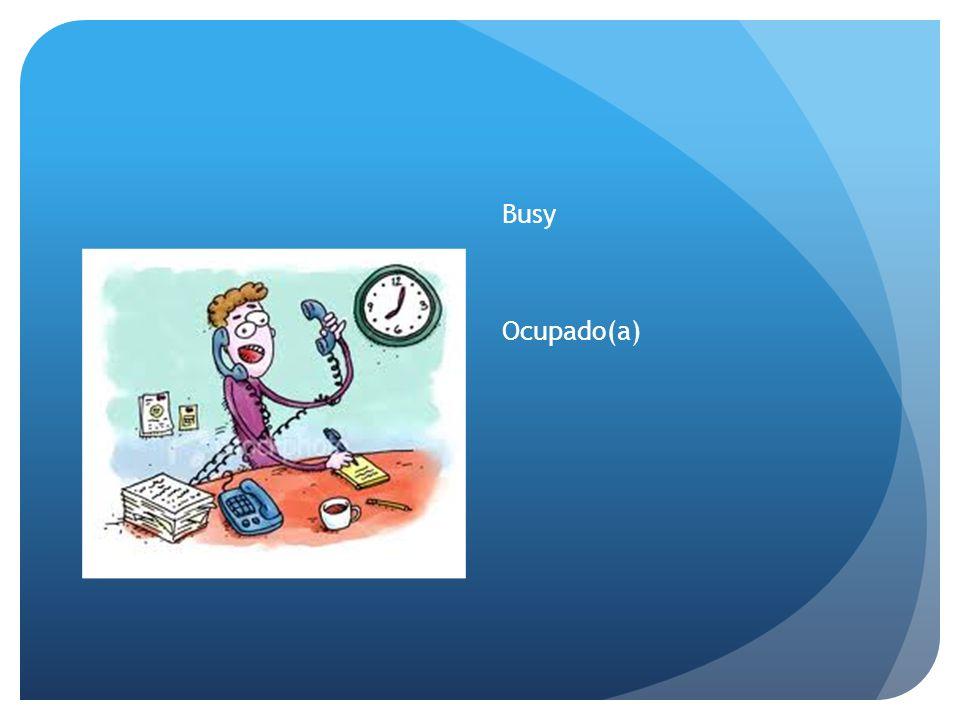 Busy Ocupado(a)