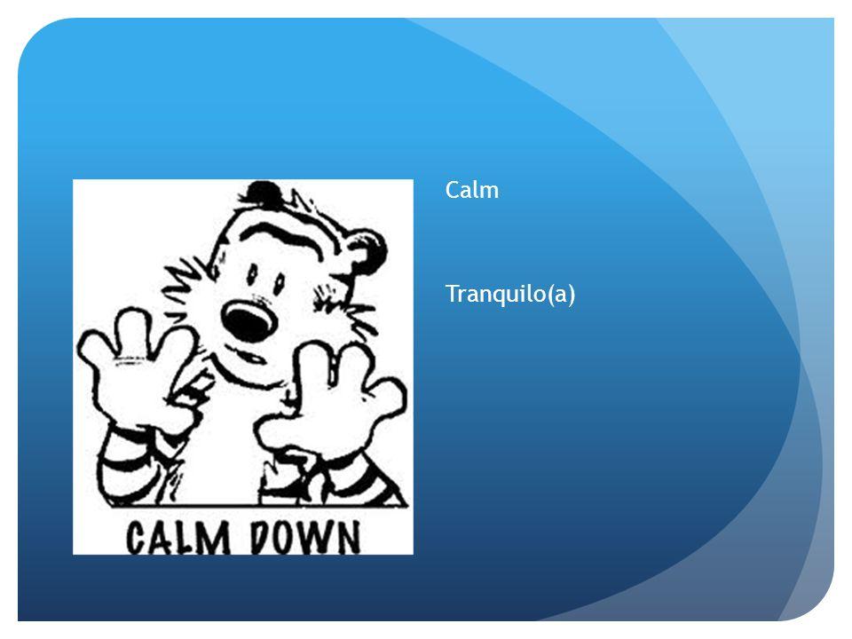 Calm Tranquilo(a)