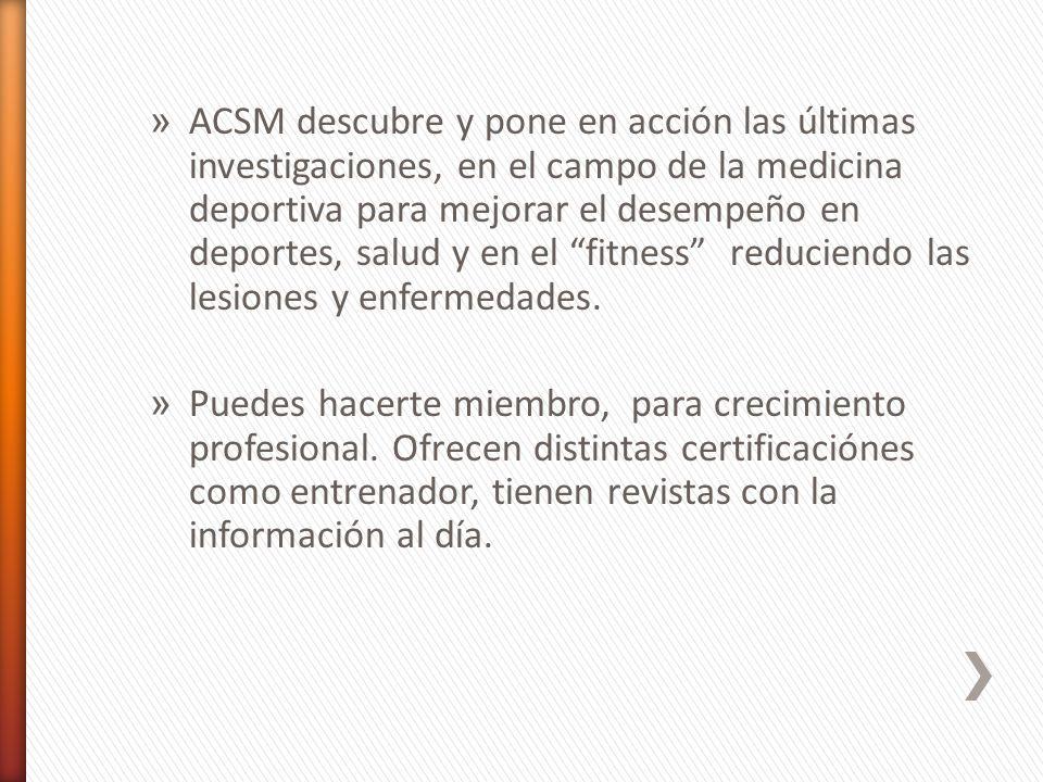 » ACSM descubre y pone en acción las últimas investigaciones, en el campo de la medicina deportiva para mejorar el desempeño en deportes, salud y en e