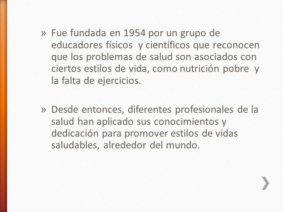 » Fue fundada en 1954 por un grupo de educadores físicos y científicos que reconocen que los problemas de salud son asociados con ciertos estilos de v