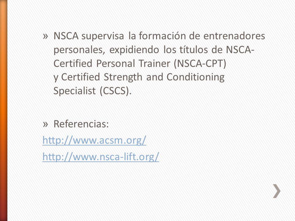 » NSCA supervisa la formación de entrenadores personales, expidiendo los títulos de NSCA- Certified Personal Trainer (NSCA-CPT) y Certified Strength a
